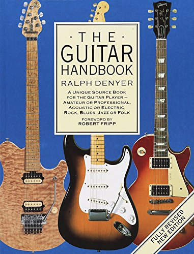 The Guitar Handbook: A Unique Source Book for the Guitar Player - Amateur or Professional, Acoustic or Electric, Rock, Blues, Jazz, or Folk by Ralph Denyer